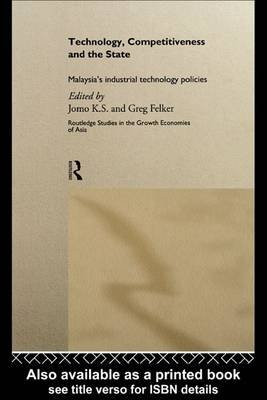 Technology, Competitiveness and the State (Electronic book text): Greg Felker, Kwame Sundaram Jomo