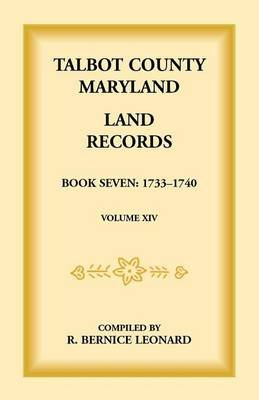 Talbot County, Maryland Land Records - Book 7, 1733-1740 (Paperback): Bernice Leonard