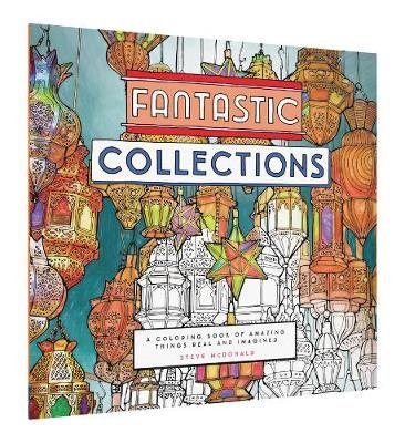 Fantastic Collections - A Coloring Book of Amazing Things Real and Imagined (Paperback): Steve McDonald