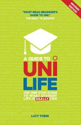 A Guide to Uni Life - The one stop guide to what university is REALLY like (Electronic book text): Lucy Tobin