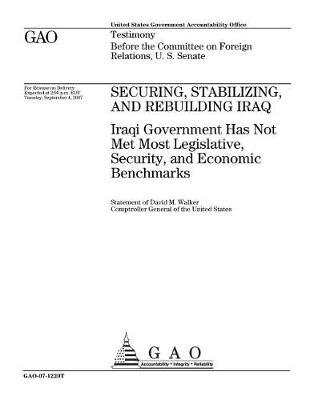 Securing, Stabilizing, and Rebuilding Iraq - Iraqi Government Has Not Met Most Legislative, Security, and Economic Benchmarks...