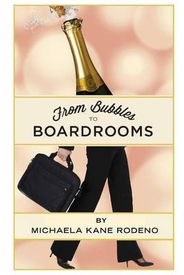 Bubbles to Boardrooms - Serendipitous Stories from Inside the Wine Business (Paperback): Michaela Kane Rodeno