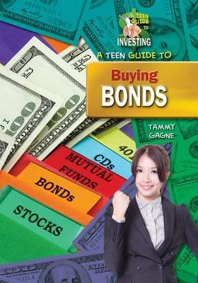 A Teen Guide to Buying Bonds (Hardcover): Tammy Gagne