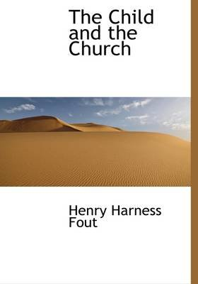 The Child and the Church (Hardcover): Henry Harness Fout