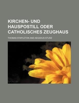 Kirchen- Und Hauspostill Oder Catholisches Zeughaus (Paperback): Thomas Stapleton