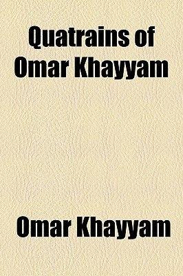 Quatrains of Omar Khayyam (Paperback): Omar Khayyam