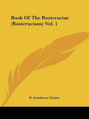 Book of the Rosicruciae (Rosicrucians) Vol. 1 (Paperback): R.Swinburne Clymer