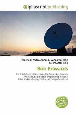 Bob Edwards (Paperback): Frederic P. Miller, Agnes F. Vandome, John McBrewster
