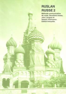 Ruslan Russe 2: Methode Communicative De Russe - Deuxieme Niveau (French, Russian, Paperback): John Langran, Natalia Veshneva