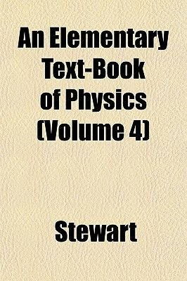 An Elementary Text-Book of Physics (Volume 4) (Paperback): Mariah Stewart