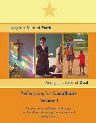 Reflections for Lasallians, 1 - Living in a Spirit of Faith, Acting in a Spirit of Zeal (Paperback): Lasallian Association of GB