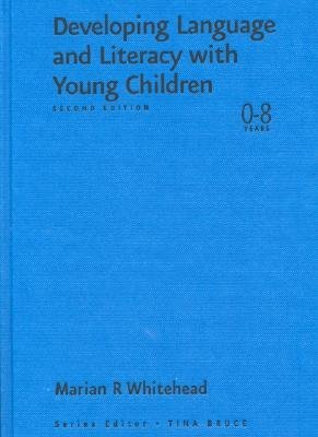 Developing Language and Literacy with Young Children (Hardcover, 2nd Revised edition): Marian R. Whitehead