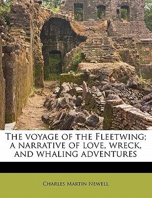 The Voyage of the Fleetwing; A Narrative of Love, Wreck, and Whaling Adventures (Paperback): Charles Martin Newell