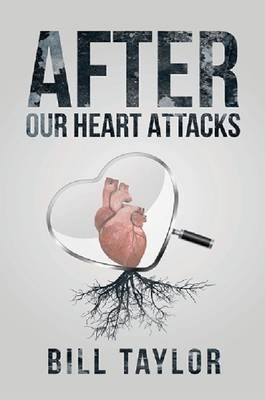 After Our Heart Attacks (Paperback): Bill Taylor