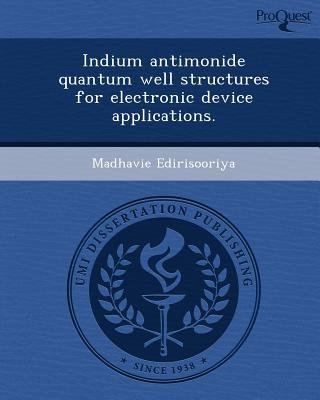 Indium Antimonide Quantum Well Structures for Electronic Device Applications (Paperback): Madhavie Edirisooriya