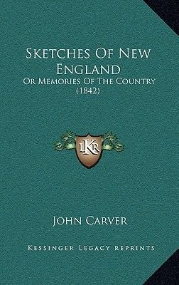 Sketches of New England - Or Memories of the Country (1842) (Hardcover): John Carver