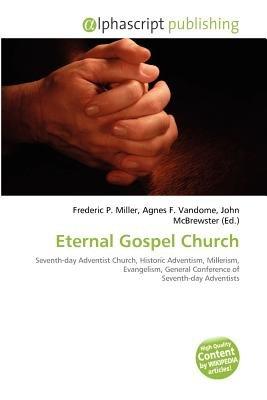 Eternal Gospel Church (Paperback): Frederic P. Miller, Agnes F. Vandome, John McBrewster