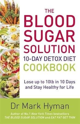 The Blood Sugar Solution 10-Day Detox Diet Cookbook - Lose Up to 10lb in 10 Days and Stay Healthy fo picture