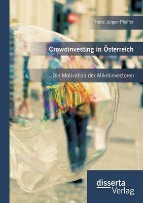 Crowdinvesting in Osterreich - Die Motivation Der Mikroinvestoren (German, Paperback): Hans Jurgen Pfeiffer