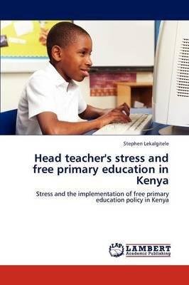Head Teacher's Stress and Free Primary Education in Kenya (Paperback): Stephen Lekalgitele