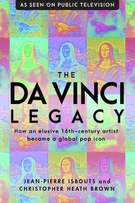 The Da Vinci Legacy - How an Elusive 16th-Century Artist Became a Global Pop Icon (Hardcover): Jean-Pierre Isbouts, Christopher...