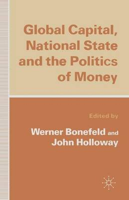 Global Capital, National State and the Politics of Money (Paperback, New Ed): Werner Bonefeld, John Holloway