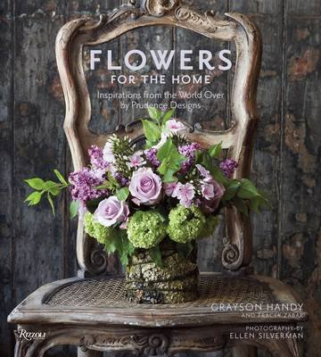 Flowers for the Home - Inspirations from Around the World by Prudence Designs (Hardcover): Grayson Handy, Tracey Zabar