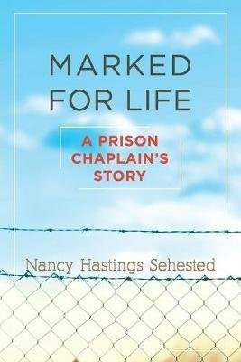 Marked for Life - A Prison Chaplain's Story (Paperback): Nancy Hastings Sehested