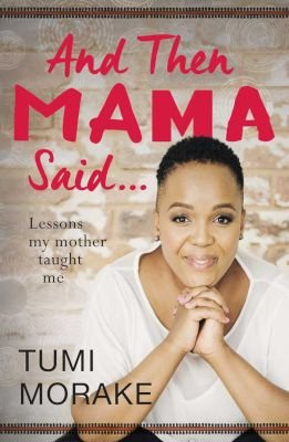 And Then Mama Said - Lessons My Mother Taught Me (Paperback): Tumi Morake