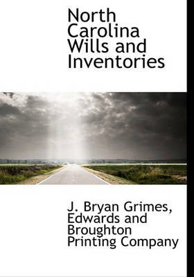 North Carolina Wills and Inventories (Hardcover): J. Bryan Grimes
