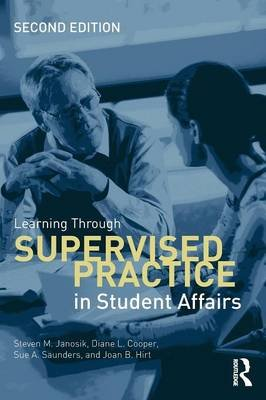 Learning Through Supervised Practice in Student Affairs (Paperback, 2nd New edition): Steven M. Janosik, Diane L. Cooper, Sue...