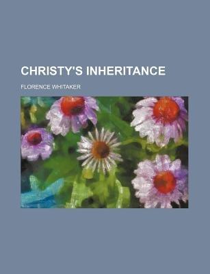 Christy's Inheritance (Paperback): Florence Whitaker
