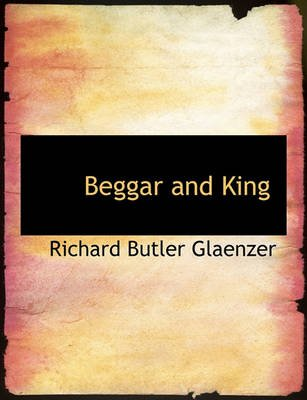 Beggar and King (Large print, Paperback, Large type / large print edition): Richard Butler Glaenzer