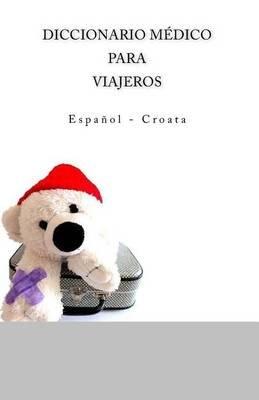 Diccionario Medico Para Viajeros - Espanol - Croata (Spanish, Paperback): Edita Ciglenecki
