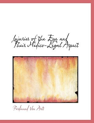Injuries of the Eye and Their Medico-Legal Aspect (Large print, Paperback, large type edition): Ferdinand Von Arlt