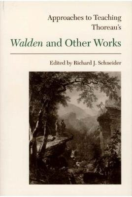 Approaches to Teaching Thoreau's Walden and Other Works (Paperback): Richard J Schneider