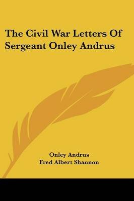 The Civil War Letters of Sergeant Onley Andrus (Paperback): Onley Andrus