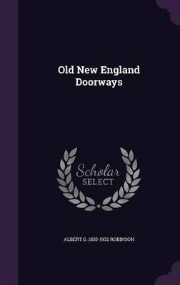 Old New England Doorways (Hardcover): Albert G. 1855-1932 Robinson