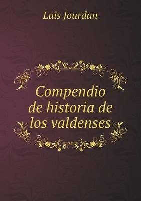 Compendio de Historia de Los Valdenses (Spanish, Paperback): Luis Jourdan