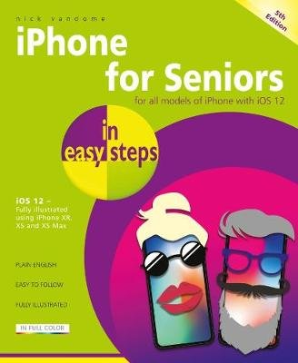 iPhone for Seniors in easy steps - Covers iOS 12 (Paperback, 5th edition): Nick Vandome