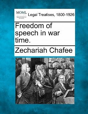 Freedom of Speech in War Time. (Paperback): Zechariah Chafee