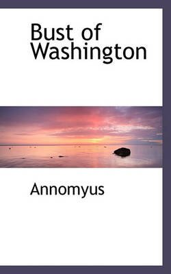Bust of Washington (Paperback): Annomyus