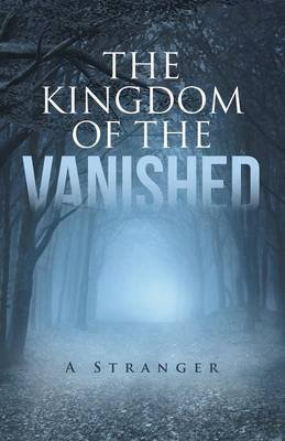 The Kingdom of the Vanished - A Stranger (Paperback): A Stranger