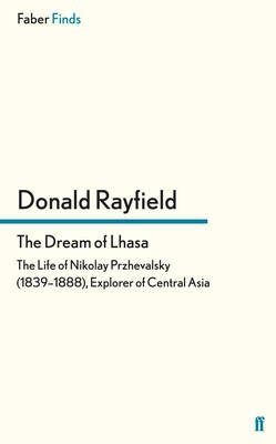 The Dream of Lhasa - The Life of Nikolay Przhevalsky (1839-1888), Explorer of Central Asia (Electronic book text): Donald...