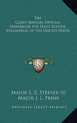 The Cadet Manual Official Handbook for High School Volunteers of the United States (Hardcover): Major E. Z., III Steever, Major...