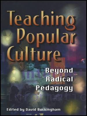 Teaching Popular Culture - Beyond Radical Pedagogy (Electronic book text): David Buckingham