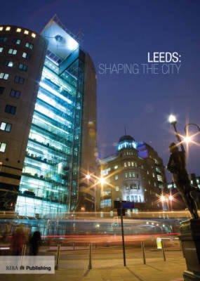 Leeds: Shaping the City (Hardcover, New): Martin Wainwright