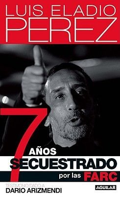 7 Anos Secuestrado Por las Farc (English, Spanish, Paperback): Luis Eladio Perez, Dario Arizmendi