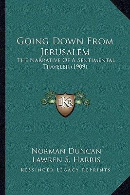 Going Down from Jerusalem - The Narrative of a Sentimental Traveler (1909) (Paperback): Norman Duncan