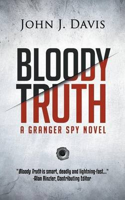 Bloody Truth - A Granger Spy Novel (Hardcover): John J. Davis